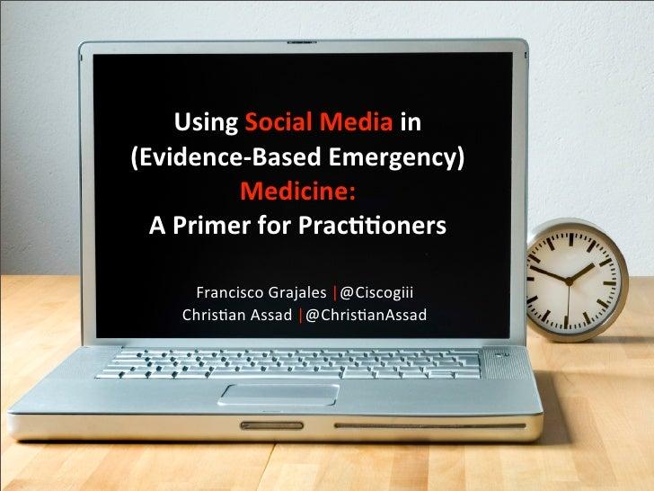 Using Social Media in   (Evidence-‐Based Emergency)              Medicine:   A Primer for Prac<<o...