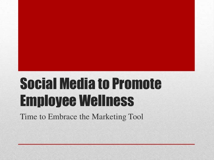 Social Media to Promote Employee Wellness<br />Time to Embrace the Marketing Tool<br />