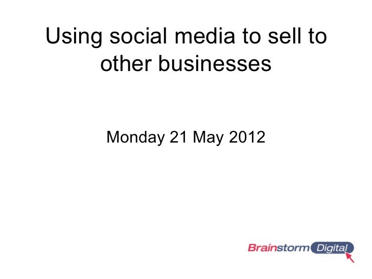 Using social media to sell to     other businesses      Monday 21 May 2012