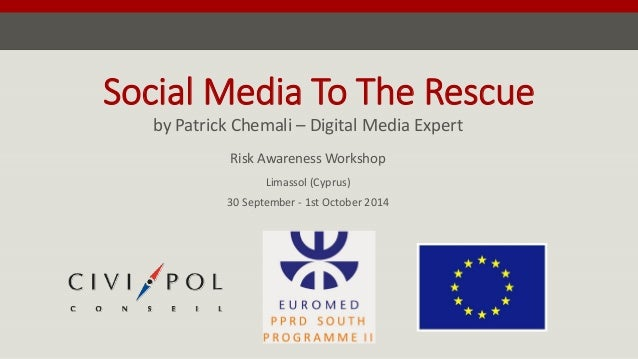Social Media To The Rescue  by Patrick Chemali –Digital Media Expert  Risk Awareness WorkshopLimassol (Cyprus) 30 Septembe...