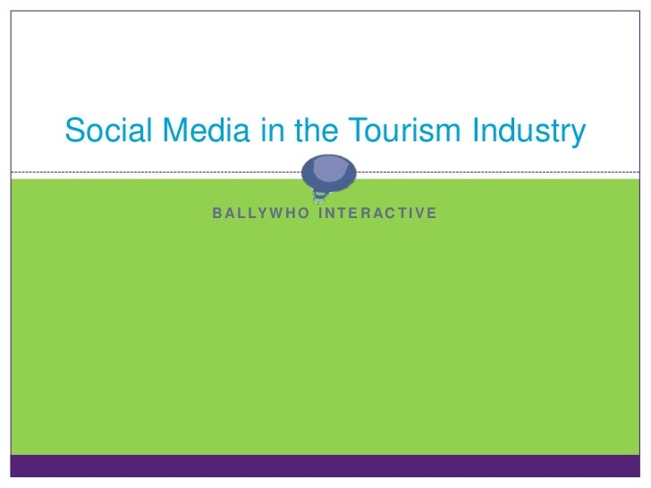 Social Media in the Tourism Industry          B A L LY W H O I N T E R A C T I V E