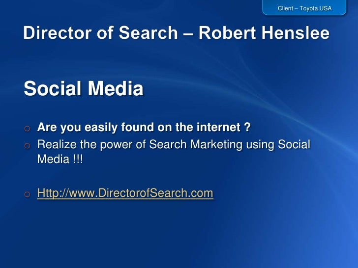 Director of Search – Robert Henslee<br />Social Media<br />Are you easily found on the internet ?<br />Realize the power o...