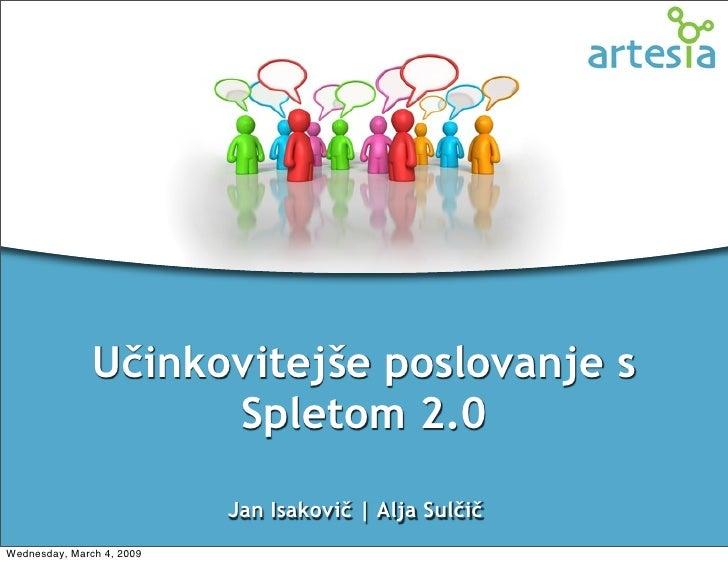 Učinkovitejše poslovanje s                      Spletom 2.0                             Jan Isakovič | Alja Sulčič Wednesd...