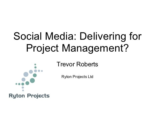 Social Media: Delivering for  Project Management?         Trevor Roberts          Ryton Projects Ltd