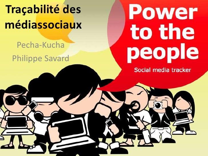 Traçabilité des médiassociaux<br />Pecha-Kucha<br />Philippe Savard<br />
