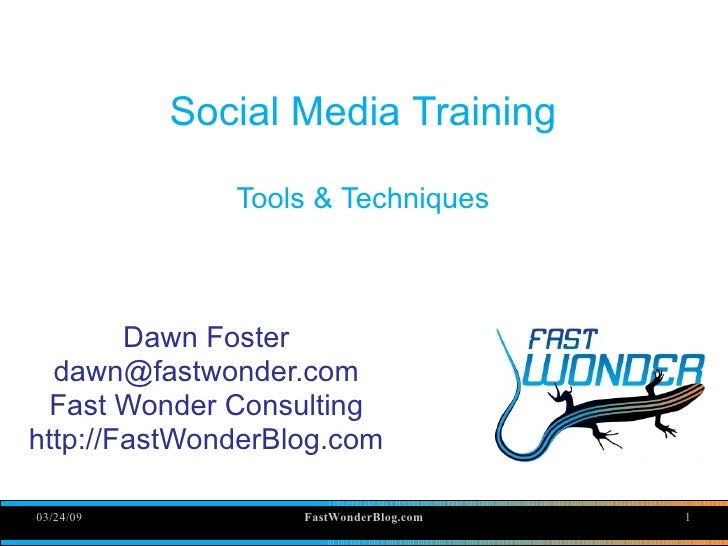 Social Media Training                Tools & Techniques            Dawn Foster   dawn@fastwonder.com  Fast Wonder Consulti...