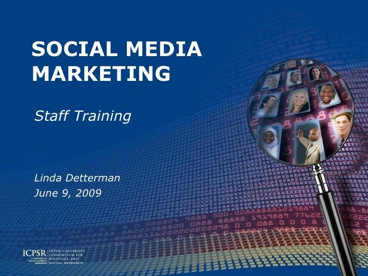 SOCIAL MEDIA MARKETING Staff Training    Linda Detterman June 9, 2009