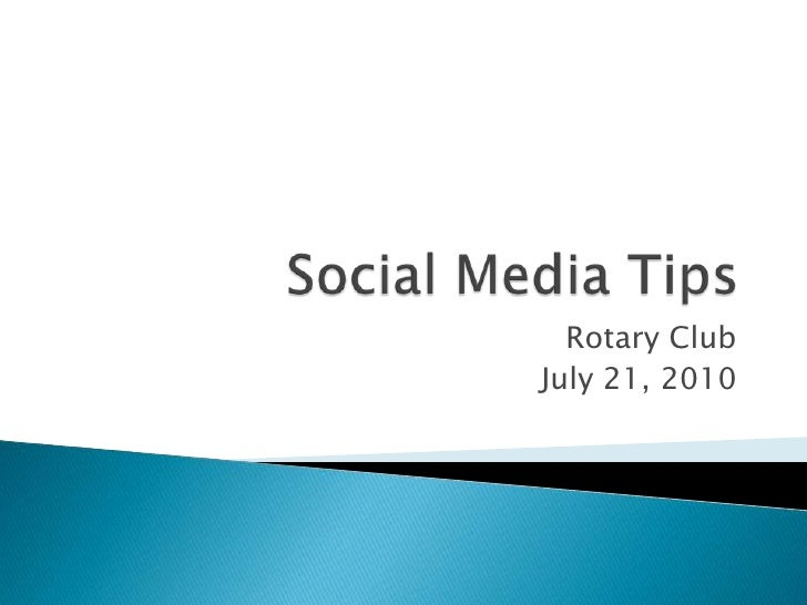 Social Media Tips<br />Rotary Club<br />July 21, 2010<br />