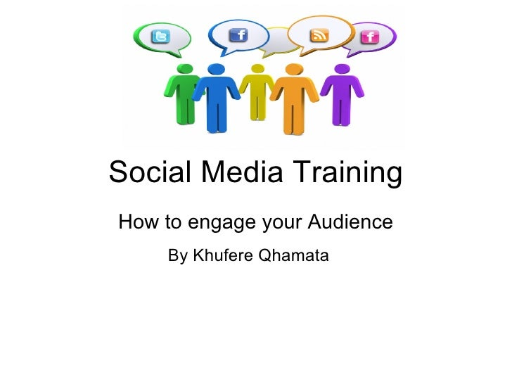 Social Media TrainingHow to engage your Audience    By Khufere Qhamata