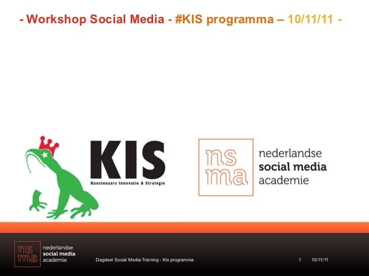 - Workshop Social Media - #KIS programma – 10/11/11 -            Dagdeel Social Media Training - Kis programma   1   10/11...