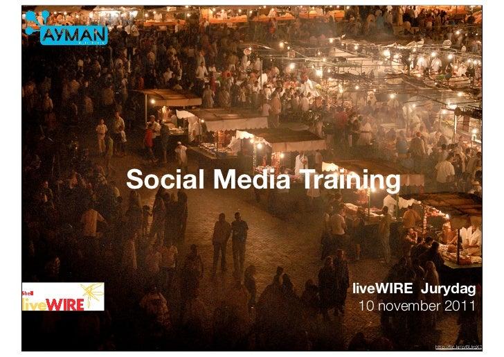 Social Media Training                 liveWIRE Jurydag                   10 november 2011                             http...