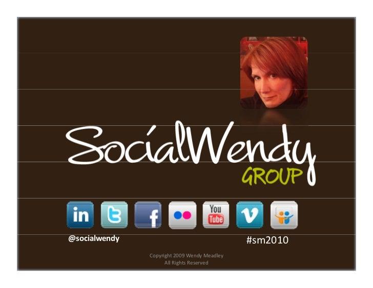 @socialwendy                                   #sm2010                Copyright2009WendyMeadley                      A...
