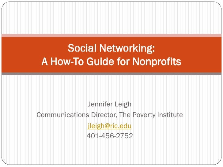 Social Networking:  A How-To Guide for Nonprofits                 Jennifer Leigh Communications Director, The Poverty Inst...
