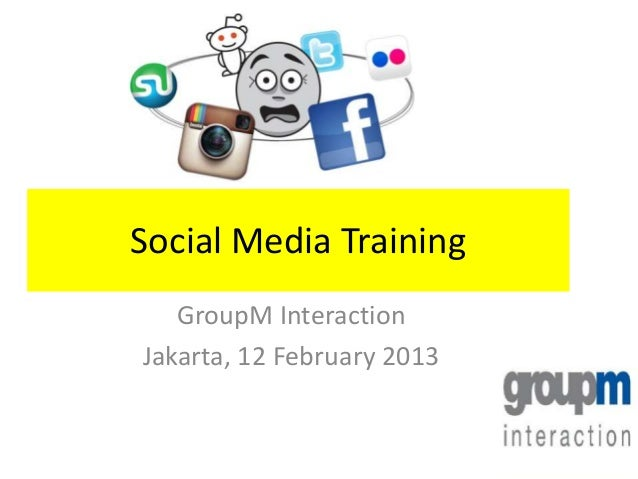 Social Media Training   GroupM InteractionJakarta, 12 February 2013