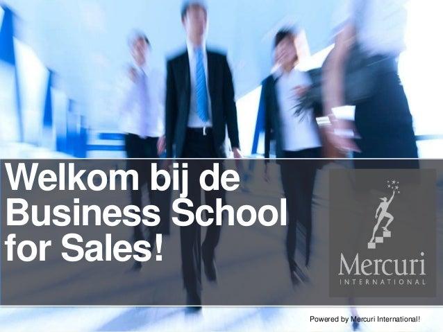 Welkom bij deBusiness Schoolfor Sales!                  Powered by Mercuri International!