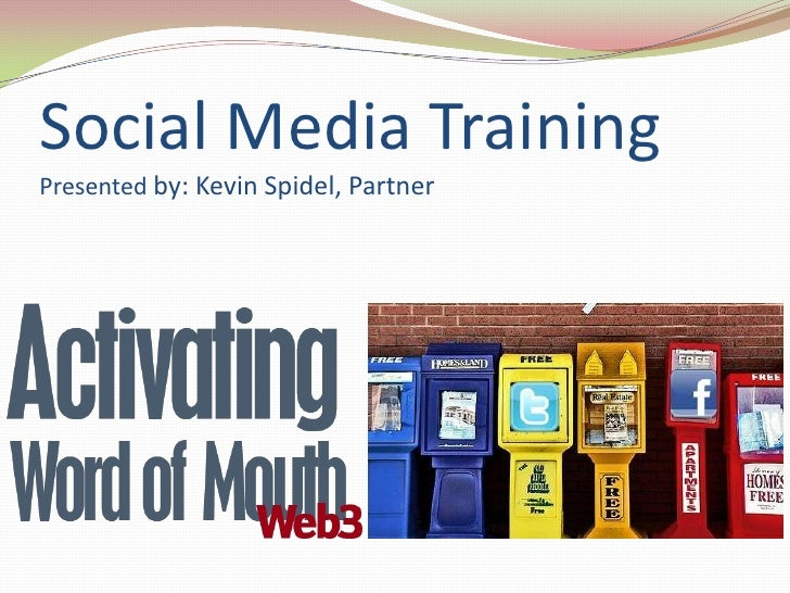 Social Media TrainingPresented by: Kevin Spidel, Partner<br />