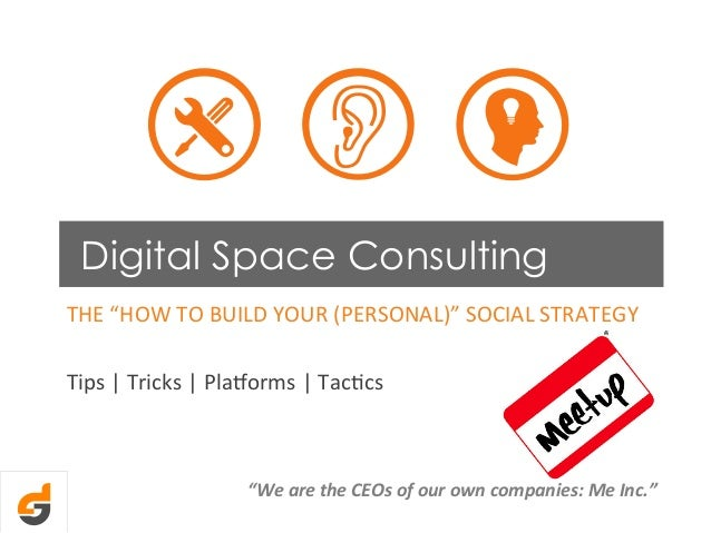 "Digital Space Consulting THE	   ""HOW	   TO	   BUILD	   YOUR	   (PERSONAL)""	   SOCIAL	   STRATEGY	    	    Tips	   