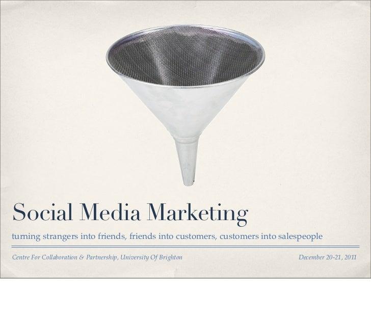 Social Media Marketingturning strangers into friends, friends into customers, customers into salespeopleCentre For Collabo...