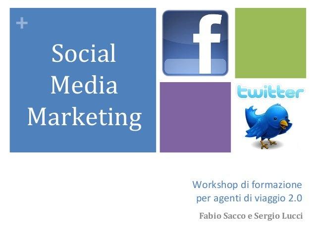 + Social MediaMarketing            Workshop di formazione            per agenti di viaggio 2.0             Fabio Sacco e S...
