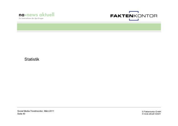 StatistikSocial Media-Trendmonitor, März 2011   © Faktenkontor GmbHSeite 40                               © news aktuell G...