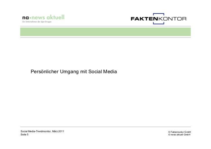Persönlicher Umgang mit Social MediaSocial Media-Trendmonitor, März 2011           © Faktenkontor GmbHSeite 5             ...