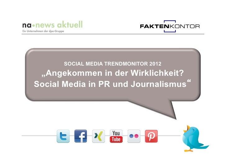 """SOCIAL MEDIA TRENDMONITOR 2012 """"Angekommen in der Wirklichkeit?Social Media in PR und Journalismus"""