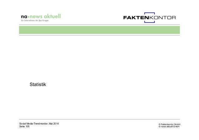 © Faktenkontor GmbH © news aktuell GmbH Statistik Social Media-Trendmonitor, Mai 2014 Seite 105