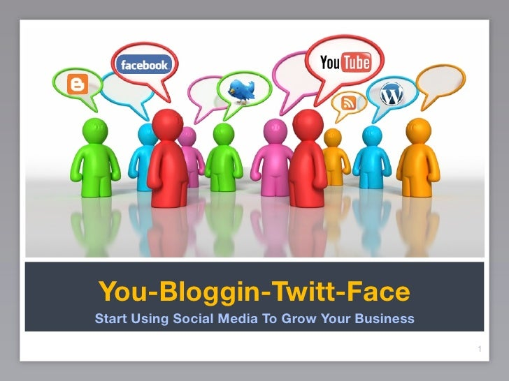 You-Bloggin-Twitt-Face Start Using Social Media To Grow Your Business                                                   1