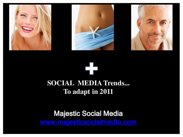 SOCIAL  MEDIA Trends...<br />To adapt in 2011<br />Majestic Social Media<br />www.majesticsocialmedia.com<br />