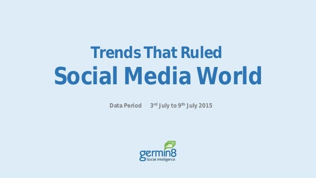 Trends That Ruled Social Media World Data Period 3rd July to 9th July 2015
