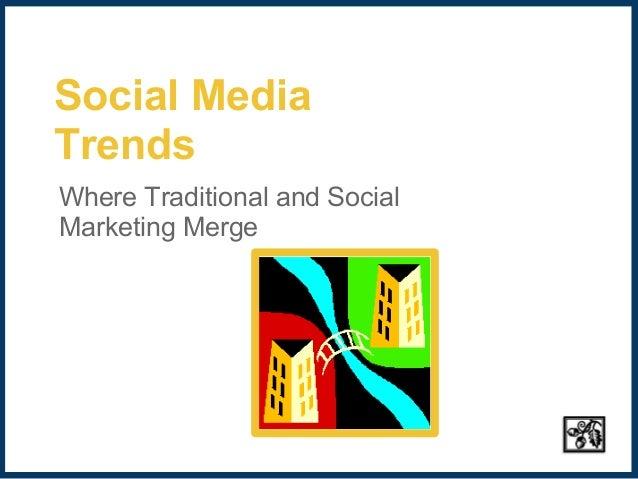 Social MediaTrendsWhere Traditional and SocialMarketing Merge