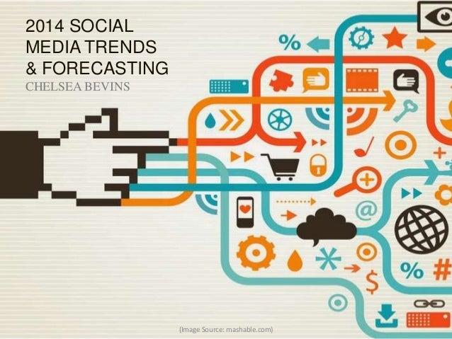 2014 SOCIAL MEDIA TRENDS & FORECASTING CHELSEA BEVINS  (Image Source: mashable.com)