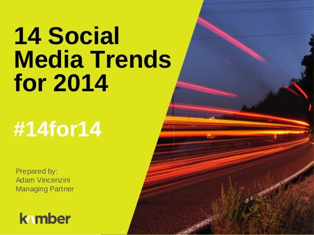 14 Social Media Trends for 2014 #14for14 Prepared by: Adam Vincenzini Managing Partner  Title of Presentation