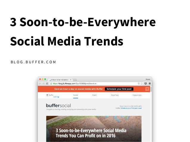 3 Soon-to-be-Everywhere Social Media Trends B L O G . B U F F E R . C O M