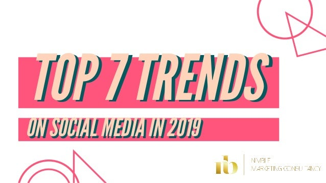 TOP 7 TRENDSTOP 7 TRENDS ON SOCIAL MEDIA IN 2019ON SOCIAL MEDIA IN 2019