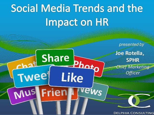 1 Social Media Trends and the Impact on HR presented by Joe Rotella, SPHR Chief Marketing Officer