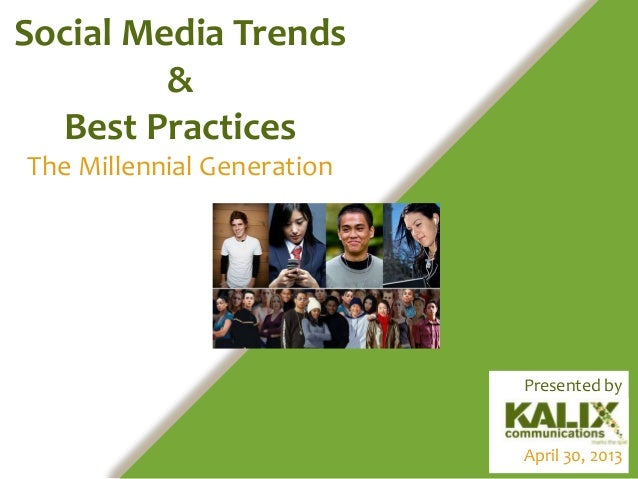 Social Media Trends&Best PracticesThe Millennial GenerationApril 30, 2013Presented by