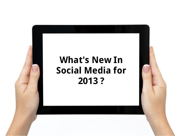 Whats New InSocial Media for     2013 ?