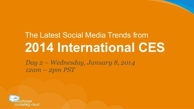 The Latest Social Media Trends from  2014 International CES Day 2 – Wednesday, January 8, 2014 12am – 2pm PST