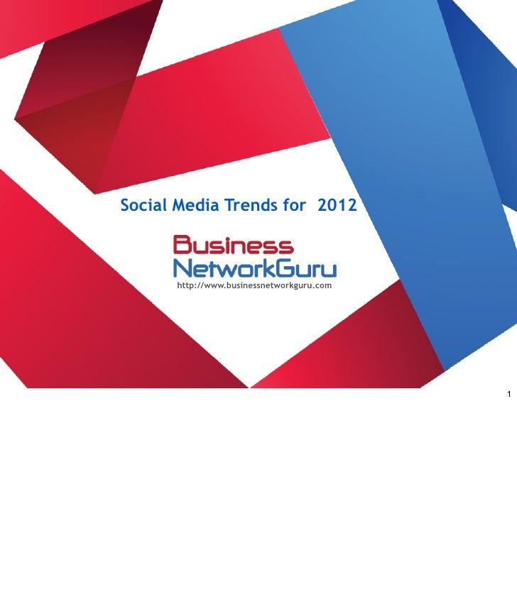 Social Media Trends for 2012      http://www.businessnetworkguru.com                                           1