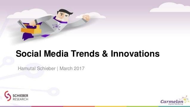 Social Media Trends & Innovations Hamutal Schieber | March 2017