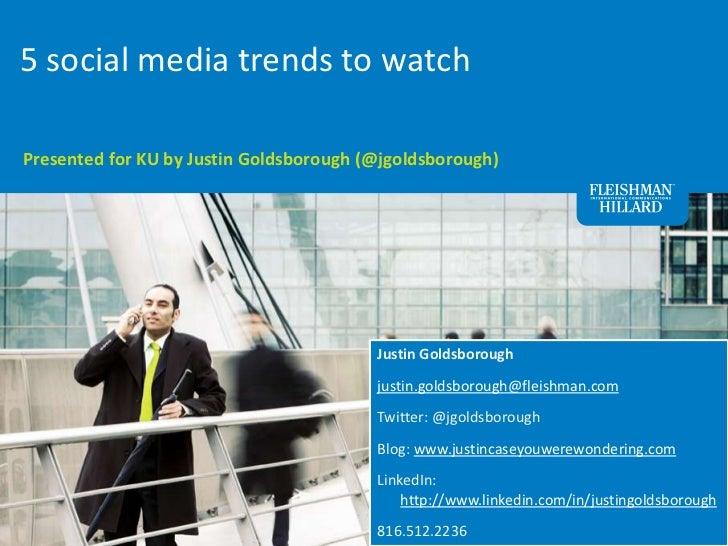 5 social media trends to watch<br />Presented for KU by Justin Goldsborough (@jgoldsborough)<br />Justin Goldsborough<br /...