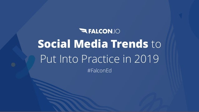 Social Media Trends to Put Into Practice in 2019 #FalconEd