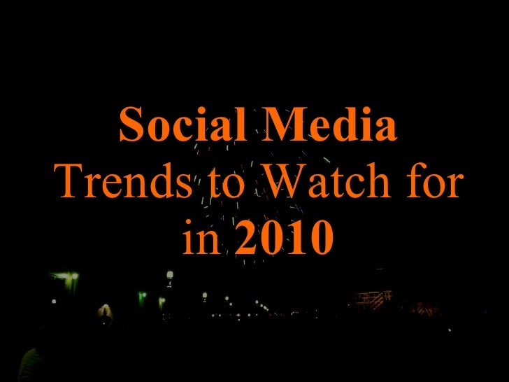 Social Media  Trends to Watch for in  2010
