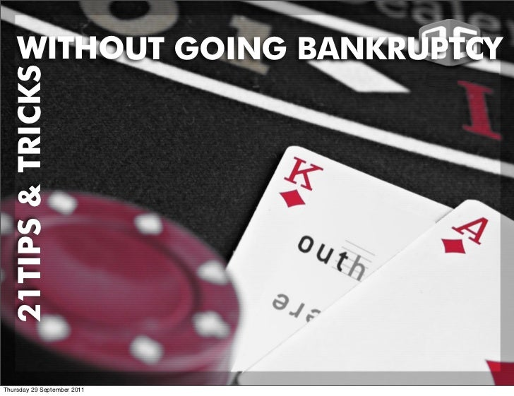 WITHOUT GOING BANKRUPTCY  21TIPS & TRICKSThursday 29 September 2011