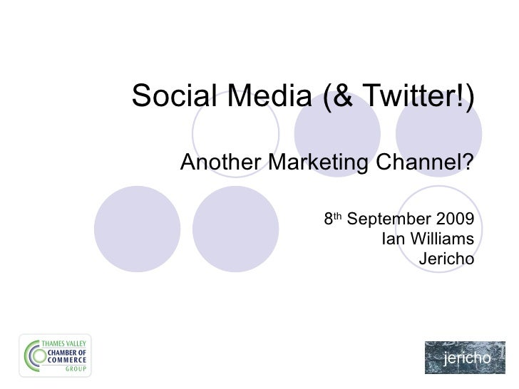 Social Media (& Twitter!) Another Marketing Channel? 8 th  September 2009 Ian Williams Jericho