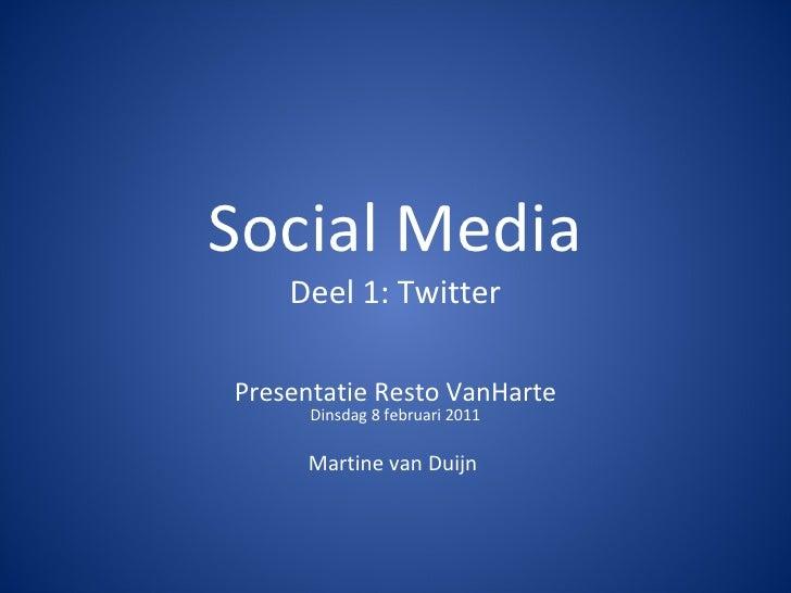 Social Media Deel 1: Twitter Presentatie Resto VanHarte Dinsdag 8 februari 2011   Martine van Duijn
