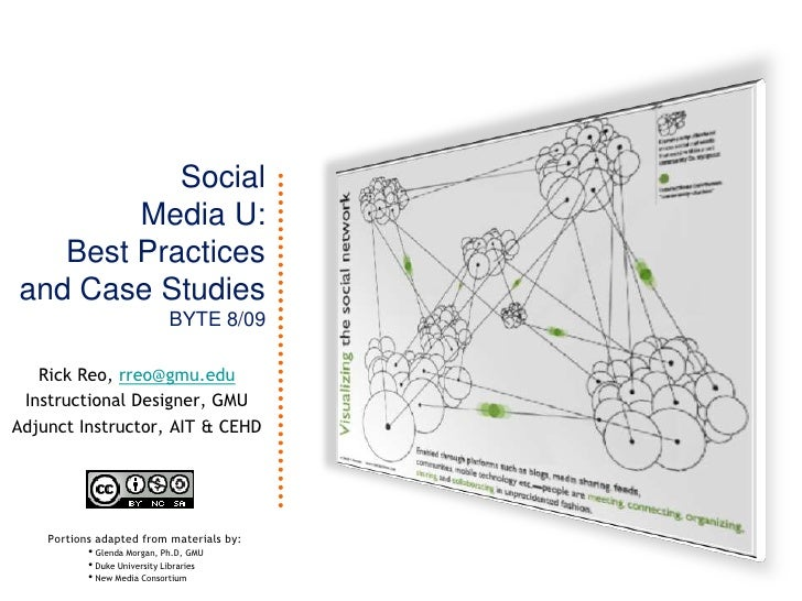 Social Media U: Best Practices and Case StudiesBYTE 8/09<br />Rick Reo, rreo@gmu.edu<br />Instructional Designer, GMU<br /...