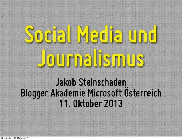 Social Media und Journalismus Jakob Steinschaden Blogger Akademie Microsoft Österreich 11. Oktober 2013 Donnerstag, 17. Ok...
