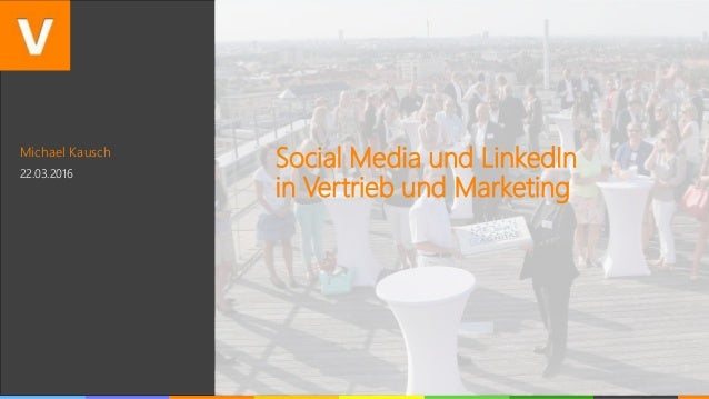 Michael Kausch 22.03.2016 Social Media und LinkedIn in Vertrieb und Marketing